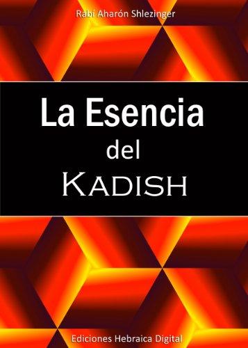 La Esencia del Kadish: Cómo ayudar a las almas de las personas que han partido de este mundo por Aharón Shlezinger
