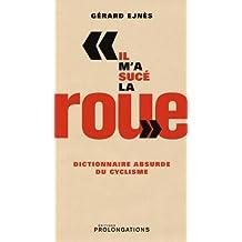 Il m'a sucé la roue : Dictionnaire absurde du cyclisme (ED.PROLONGATION)
