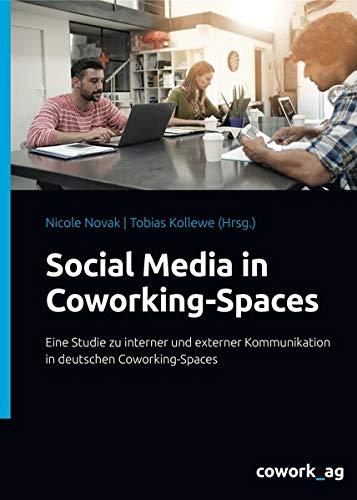 Social Media in Coworking-Spaces: Eine Studie zu interner und externer Kommunikation in deutschen Coworking-Spaces