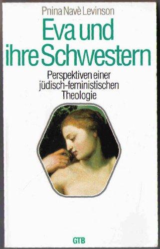 Eva und ihre Schwestern. Perspektiven einer jüdisch-feministischen Theologie.