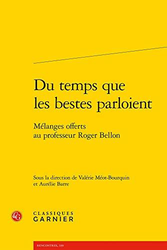 Du temps que les bestes parloient : Mélanges offerts au professeur Roger Bellon