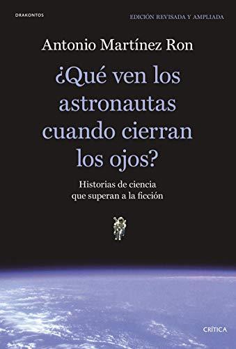 ¿Qué ven los astronautas cuando cierran los ojos?: Historias de ciencia que superan a la ficción