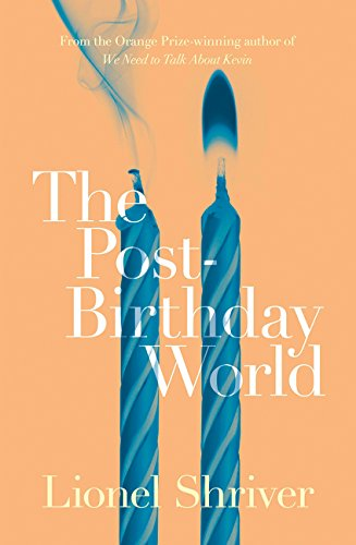 The Post-Birthday World por Lionel Shriver