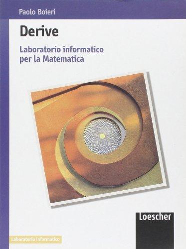 Derive. Laboratorio informatico per la matematica. Per le Scuole superiori