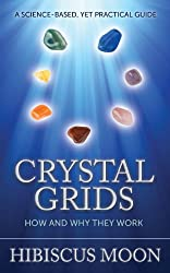 Crystal Grids: How and Why They Work - A Science Based Yet Practical Guide (English Edition)
