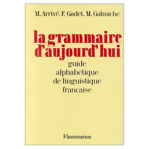 LA GRAMMAIRE D'AUJOURD'HUI. Guide alphabétique de linguistique française