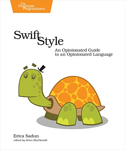 Swift Style: An Opinionated Guide to an Opinionated Language por Erica Sadun