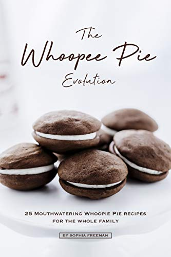 The Whoopee Pie Evolution: 25 Mouthwatering Whoopie Pie Recipes for The Whole Family (English Edition) - Divine Lotion