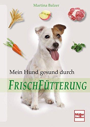 Mein Hund gesund durch Frischfütterung (Verdauungssystem Gesundes)