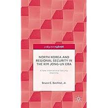 North Korea and Regional Security in the Kim Jong-Un Era: A New International Security Dilemma (Palgrave Pivot) by Bruce Bechtol (2014-02-24)