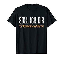 Soll Ich Dir Tiernamen Geben? Spruch Mit Humor & Ironie T-Shirt