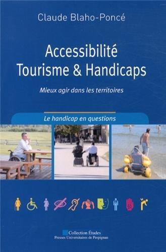 Accessibilité, tourisme & handicaps : Mieux agir dans les territoires par Claude Blaho-Poncé