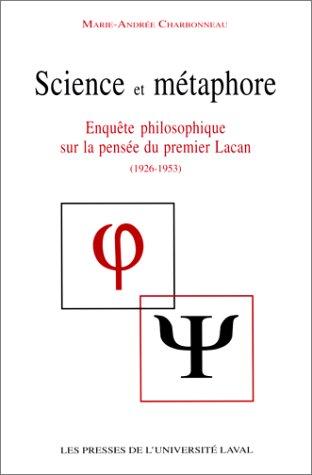 SCIENCE ET METAPHORE. Enquête philosophique sur la pensée du premier Lacan (1926-1953)