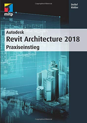 Autodesk Revit Architecture 2018: Praxiseinstieg (mitp Professional)
