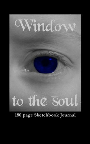 Window to the Soul: 180 page Sketchbook Journal: Volume 7