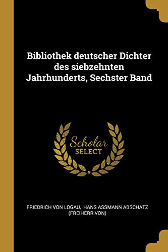 Bibliothek Deutscher Dichter Des Siebzehnten Jahrhunderts, Sechster Band