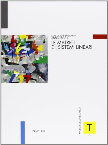 Moduli di matematica. Modulo T: Matrici e sistemi lineari. Per le Scuole superiori