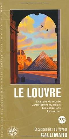 Le Louvre: L'histoire du musée, l'architecture du palais, les collections,
