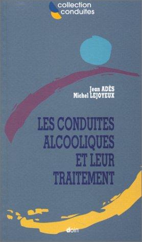 Les conduites alcooliques et leur traitement par Michel Lejoyeux, Jean Adès