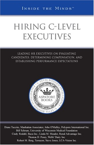 Hiring C-Level Executives: Leading CEOs on Formulating a Leadership Plan, Identifying Success, and Working with the Management Team: Leading HR ... Performance Expectations (Inside the Minds) (Hr Chief Officer)