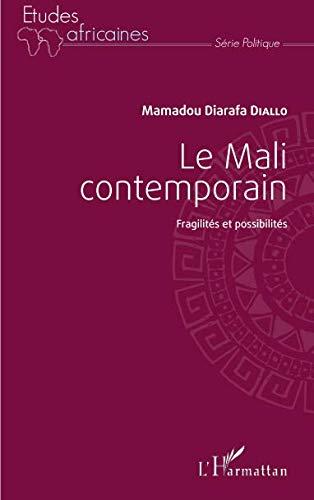 Le Mali contemporain: Fragilités et possibilités par Mamadou Diarafa Diallo