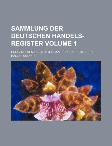 Sammlung Der Deutschen Handels-Register Volume 1; Hrsg. Mit Dem Central-Organ Fur Den Deutschen Handelsstand