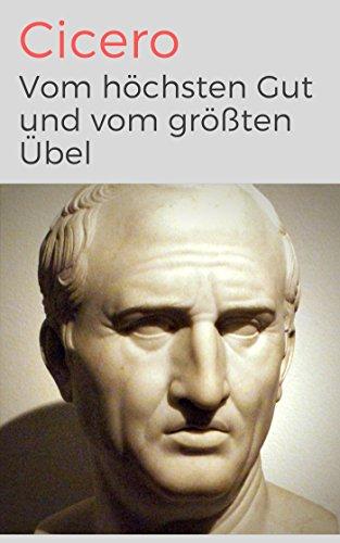 Vom höchsten Gut und vom größten Übel - De finibus bonorum et malorum libri quinque: Vollständige Ausgabe