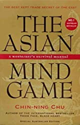 THE ASIAN MIND GAME: Westerner's Survival Manual. Unlocking the Hidden Agenda of the Asian Business Culture by Chu Chin-Ning (1995-08-02)