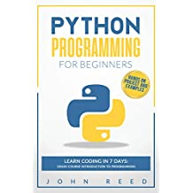 Python Programming for Beginners: Learn Coding in 7 Days: Crash Course Introduction to Programming | Hands-On Projects and Examples (English Edition)