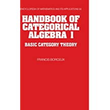 Handbook of Categorical Algebra (Encyclopedia of Mathematics and its Applications, Band 50)
