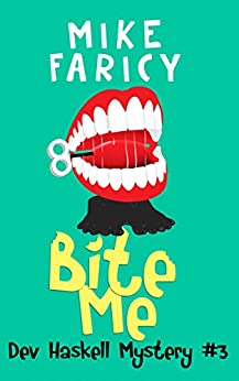 Bite Me (Dev Haskell - Private Investigator, Book 3) by [Faricy, Mike]
