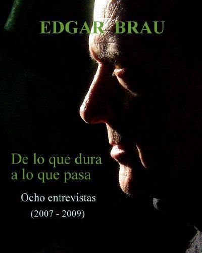 De lo que dura a lo que pasa (Entrevistas) por Edgar Brau