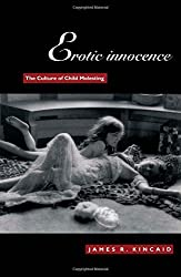 Erotic Innocence: The Culture of Child Molesting by Kincaid, James R. (1998) Paperback