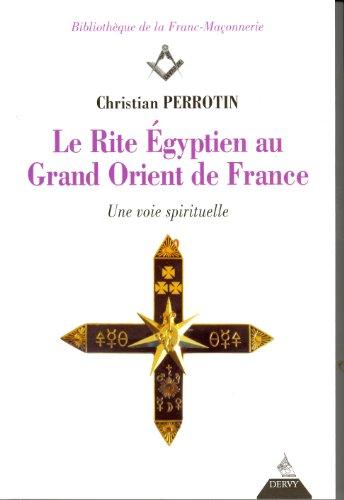 Le Rite Egyptien au Grand Orient de France : Une voie spirituelle par Christian Perrotin