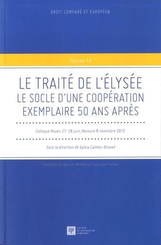 Le Traité de l'Elysée : Le socle d'une coopération exemplaire 50 ans après par Sylvia Calmes-Brunet