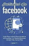 Publicidad En Facebook: Guía Paso a Paso Para Ayudarte a Encontrar Tu Cliente Deseado, Vender Más, Ganar Más: Libro en Español/Facebook Advertising Spanish book Version