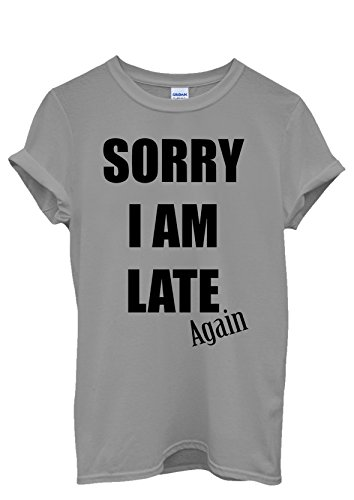 Sorry I Am Late Again Funny Men Women Damen Herren Unisex Top T Shirt Grau