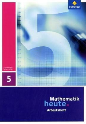 Mathematik heute - Ausgabe 2009 für Sachsen-Anhalt: Arbeitsheft 5 hier kaufen