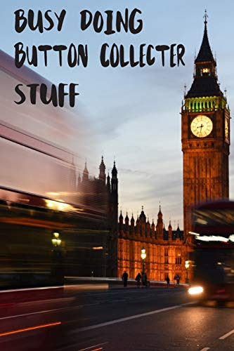 Busy Doing Button Collecter Stuff: Big Ben In Downtown City London With Blurred Red Bus Transportation System Commuting in England Long-Exposure Road Blank Lined Notebook Journal Gift Idea - Downtown Button