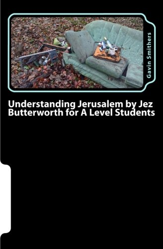 Understanding Jerusalem by Jez Butterworth for A Level Students: Gavin's Guide to this modern play for English Literature and Drama/Theatre Studies students