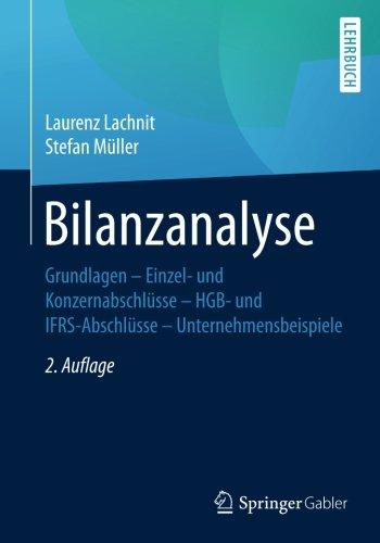 Bilanzanalyse: Grundlagen - Einzel- und Konzernabschlüsse - HGB- und IFRS-Abschlüsse - Unternehmensbeispiele