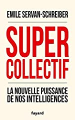 Supercollectif. La nouvelle puissance de nos intelligences de Emile Servan-Schreiber