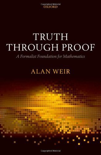 Truth Through Proof: A Formalist Foundation for Mathematics by Alan Weir (2010-12-09)