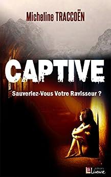 CAPTIVE: Une romance policière par [TRACCOËN, Micheline]