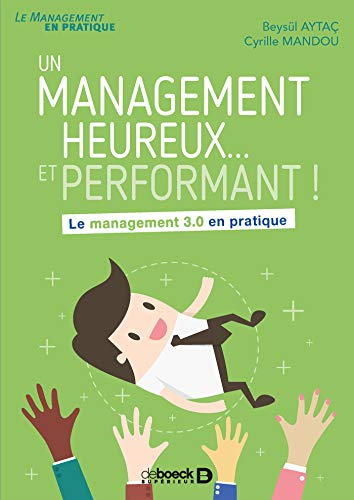 Un management heureux... et performant ! : Le management 3.0 en pratique par Beysül Aytaç