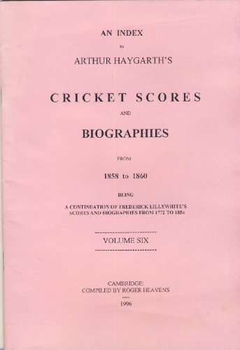 An Index to Marylebone Club Scores and Biographies: 1858-1860 v. 6: Being a Continuation of Frederick Lillywhite's Scores and Biographies from 1772 to 1854
