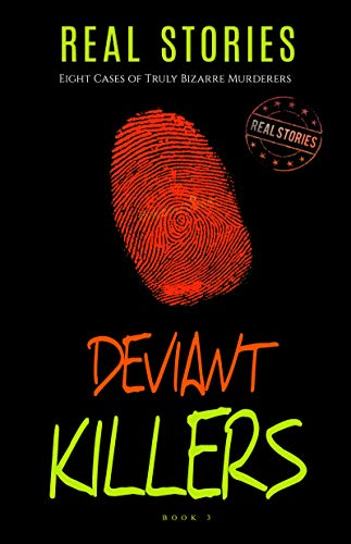 Deviant Killers: Eight Cases of Truly Bizarre Murderers (Book 3) (English Edition)