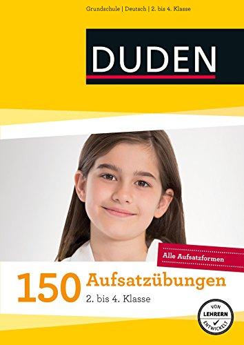 150 Aufsatzübungen 2. bis 4. Klasse: Alle Aufsatzformen (Duden - 150 Übungen)