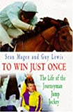 To Win Just Once: The Life of the Journeyman Jump Jockey