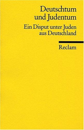 Deutschtum und Judentum: Ein Disput unter Juden aus Deutschland